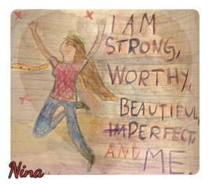 I am strong, wirthy, beautiful, perfect and me!