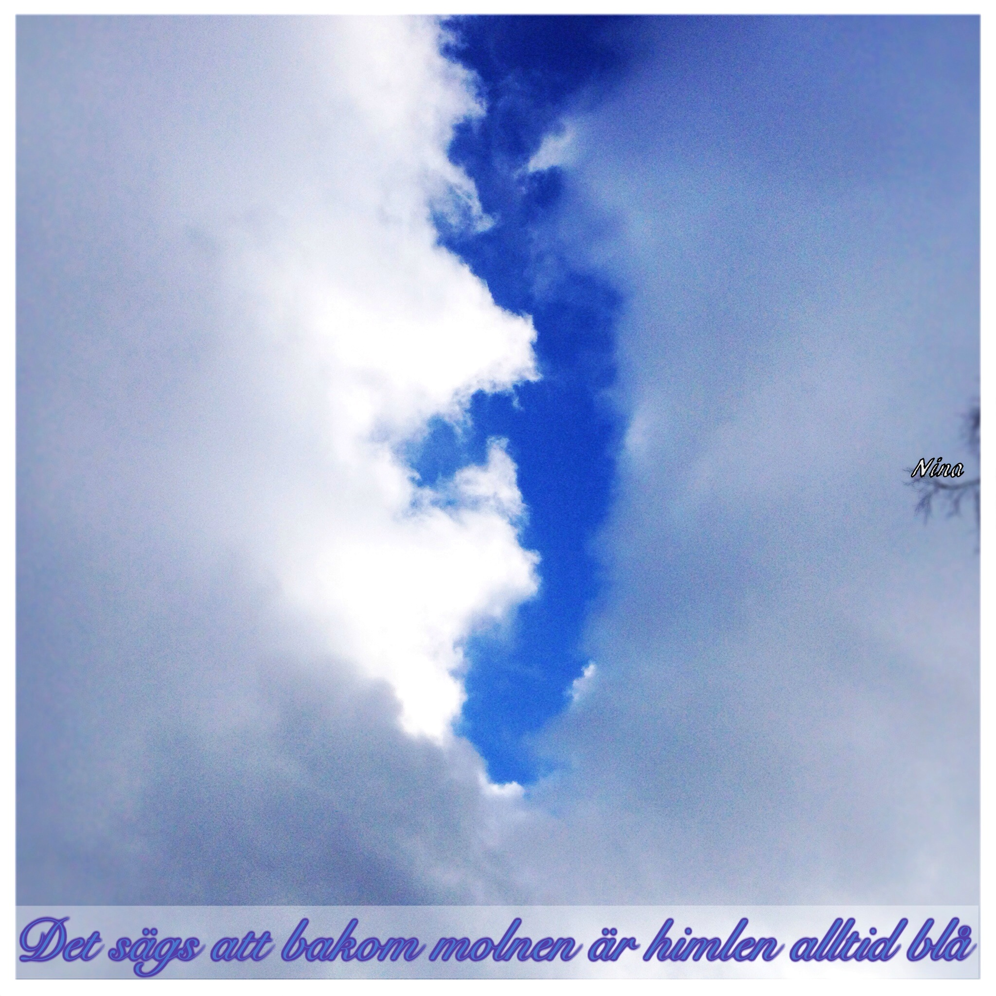 Bakom molnen är himlen alltid blå. Det är sant, jag har bevittnat det själv.